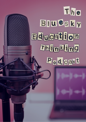 The BlueSky Education Thinking Podcast